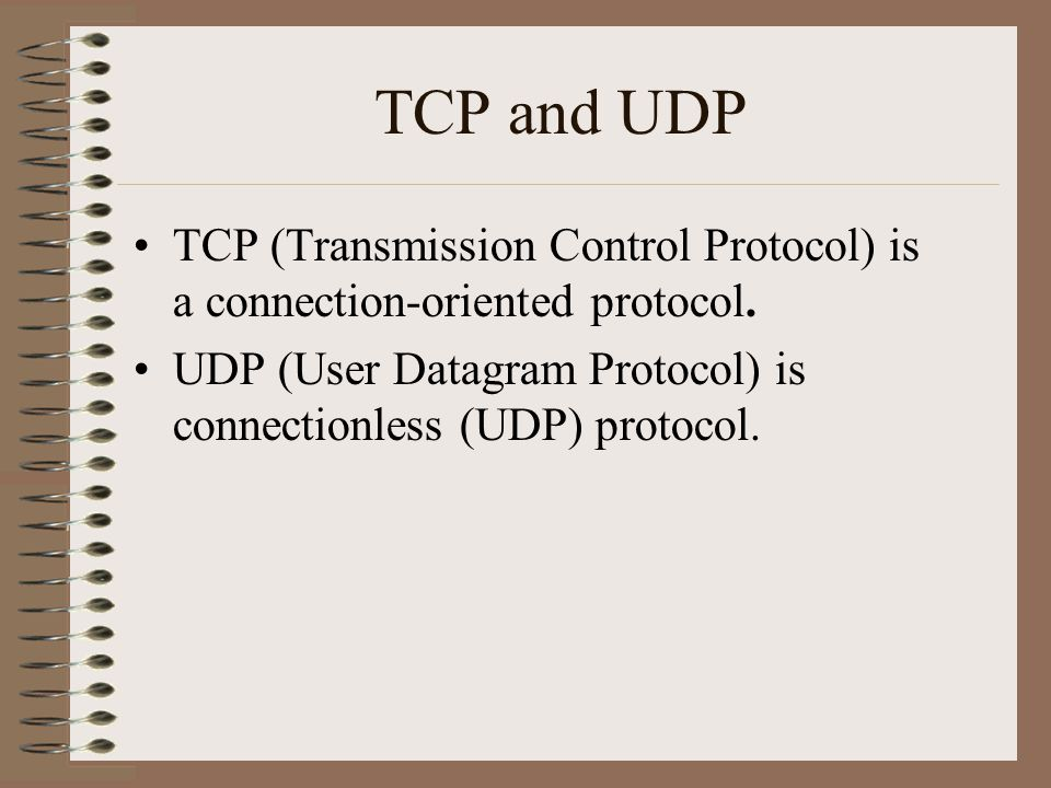TCP and UDP TCP (Transmission Control Protocol) is a connection-oriented protocol.