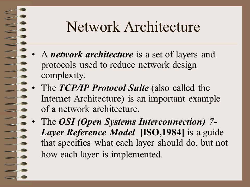 Network Architecture A network architecture is a set of layers and protocols used to reduce network design complexity.