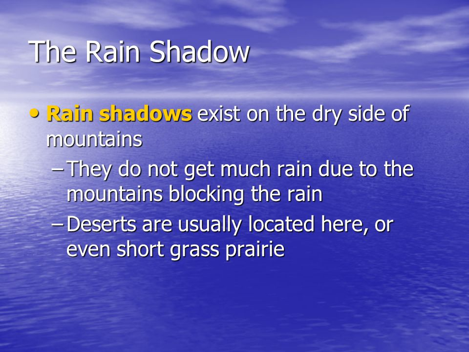 The Rain Shadow Rain shadows exist on the dry side of mountains