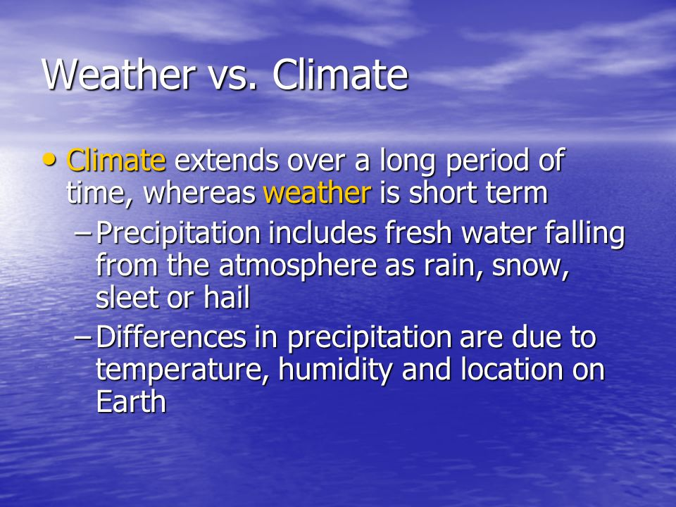 Weather vs. Climate Climate extends over a long period of time, whereas weather is short term.