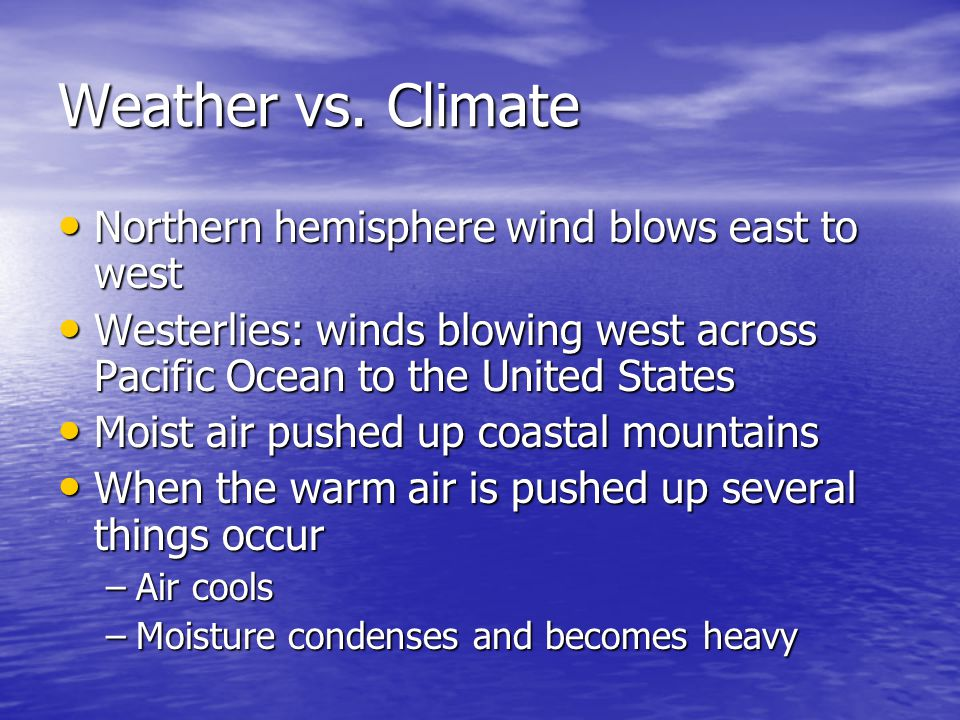 Weather vs. Climate Northern hemisphere wind blows east to west