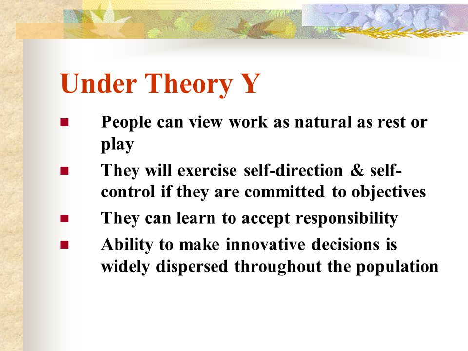 Under Theory Y People can view work as natural as rest or play