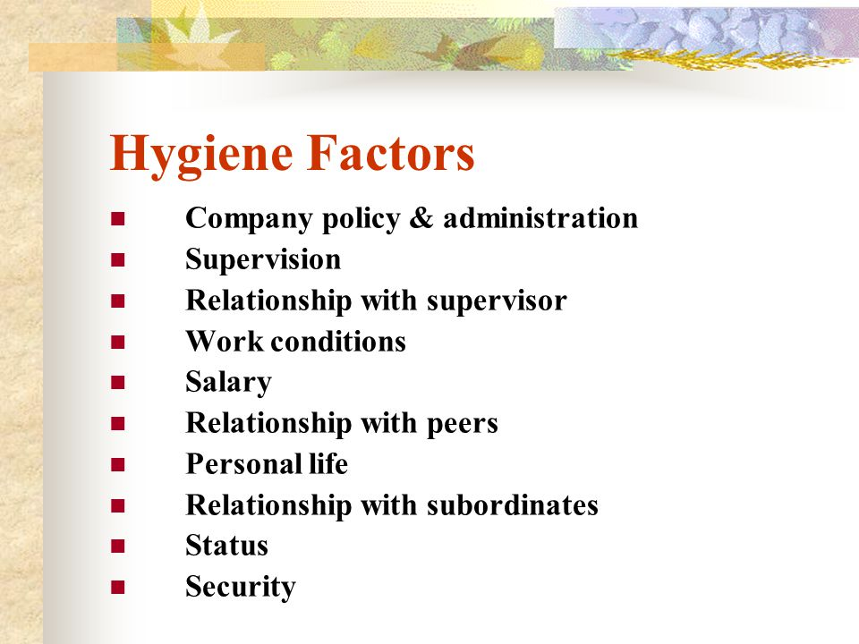 Hygiene Factors Company policy & administration Supervision