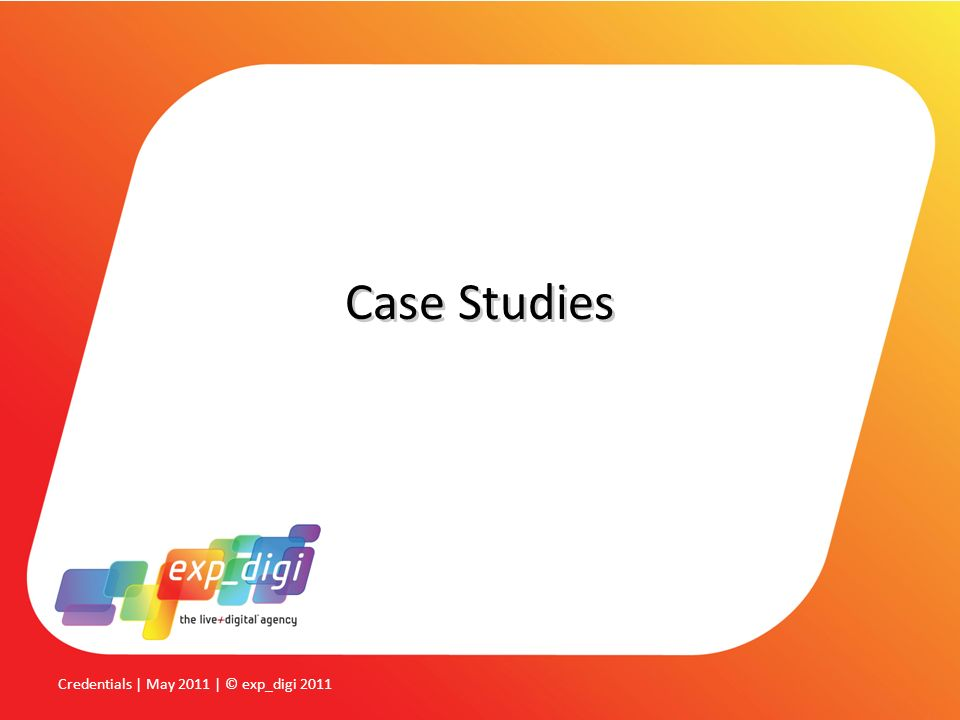 Case Studies Credentials | May 2011 | © exp_digi 2011