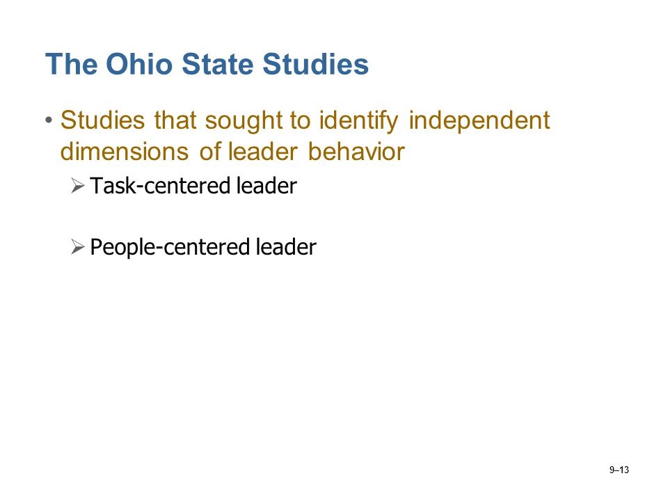 The Ohio State Studies Studies that sought to identify independent dimensions of leader behavior. Task-centered leader.