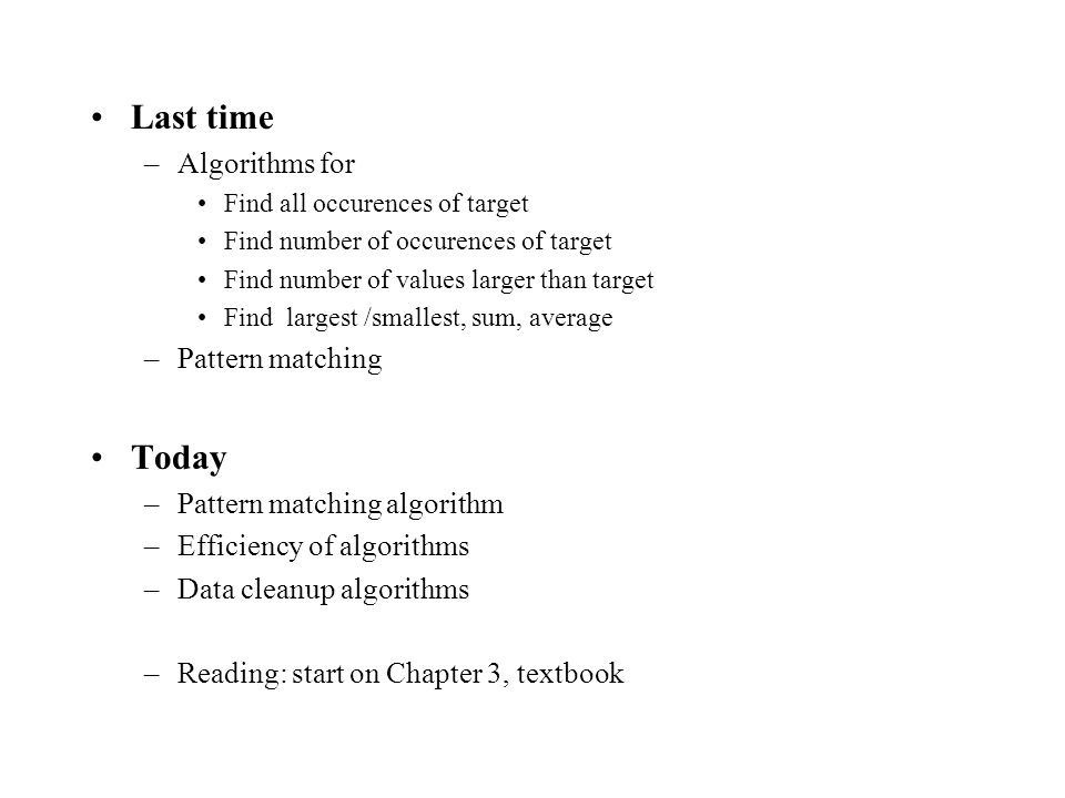 Last time Today Algorithms for Pattern matching