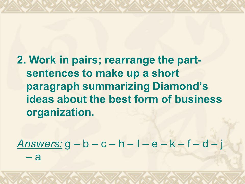 2. Work in pairs; rearrange the part-sentences to make up a short paragraph summarizing Diamond's ideas about the best form of business organization.