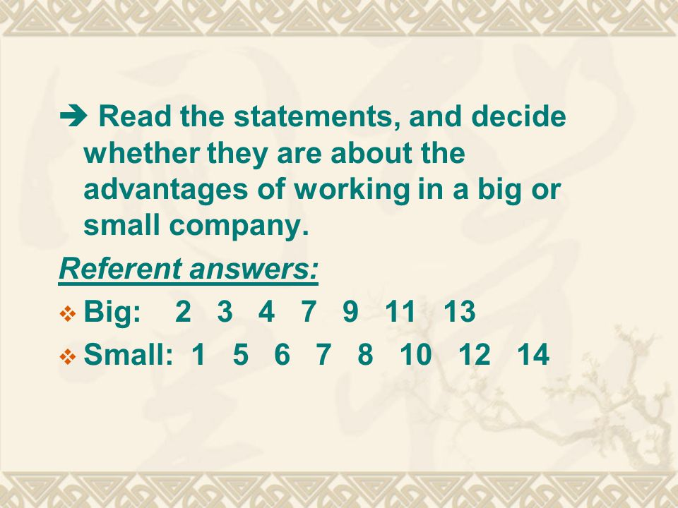  Read the statements, and decide whether they are about the advantages of working in a big or small company.