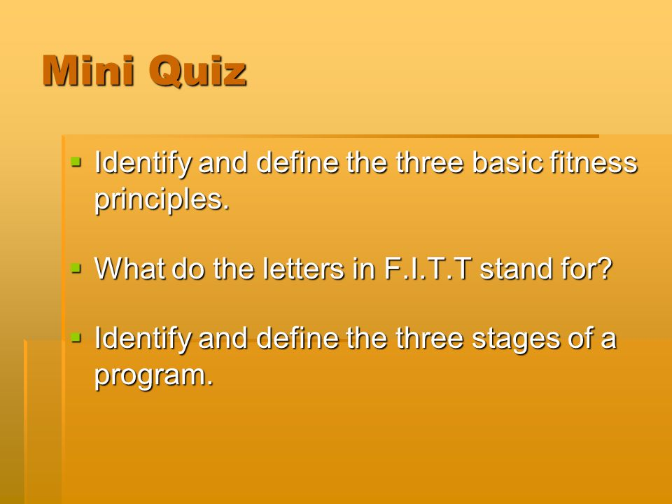 Mini Quiz Identify and define the three basic fitness principles.