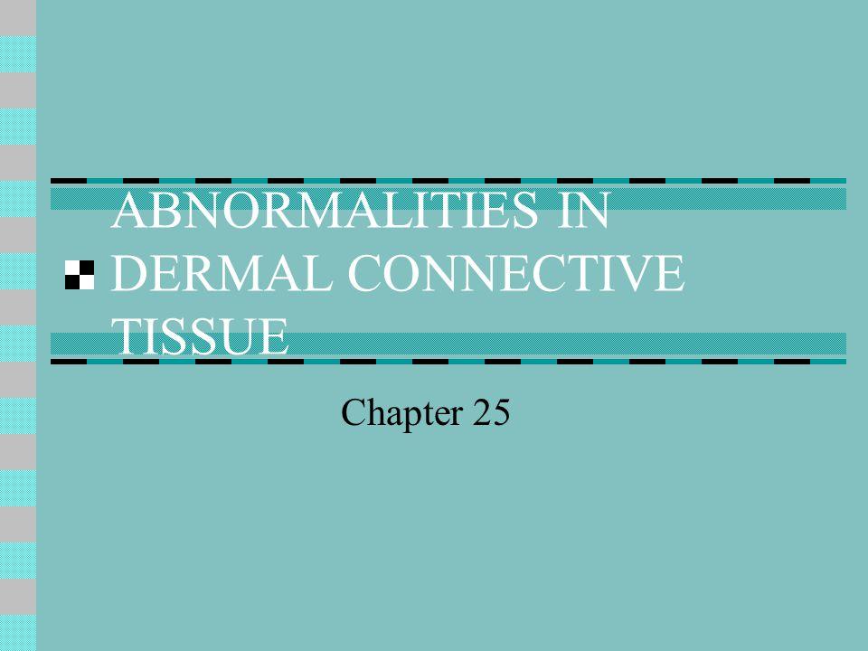 ABNORMALITIES IN DERMAL CONNECTIVE TISSUE