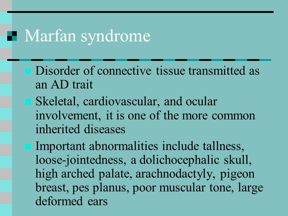 Marfan syndrome Disorder of connective tissue transmitted as an AD trait.