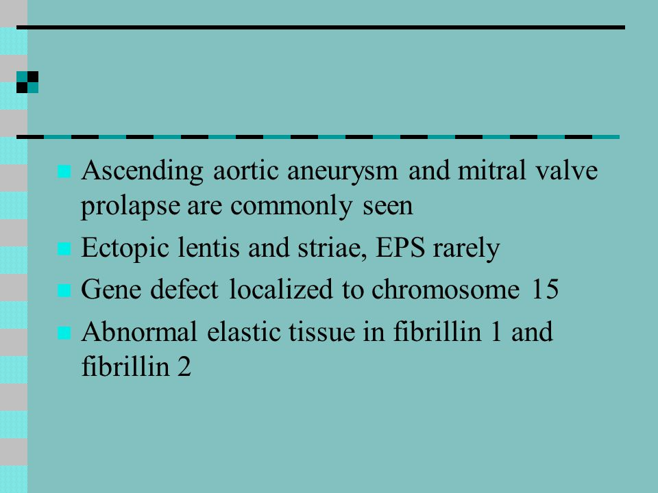 Ascending aortic aneurysm and mitral valve prolapse are commonly seen