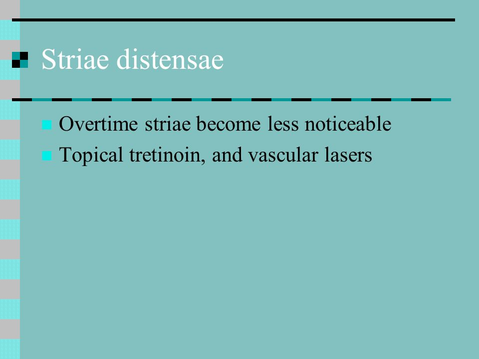 Striae distensae Overtime striae become less noticeable
