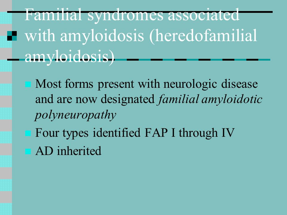 Familial syndromes associated with amyloidosis (heredofamilial amyloidosis)
