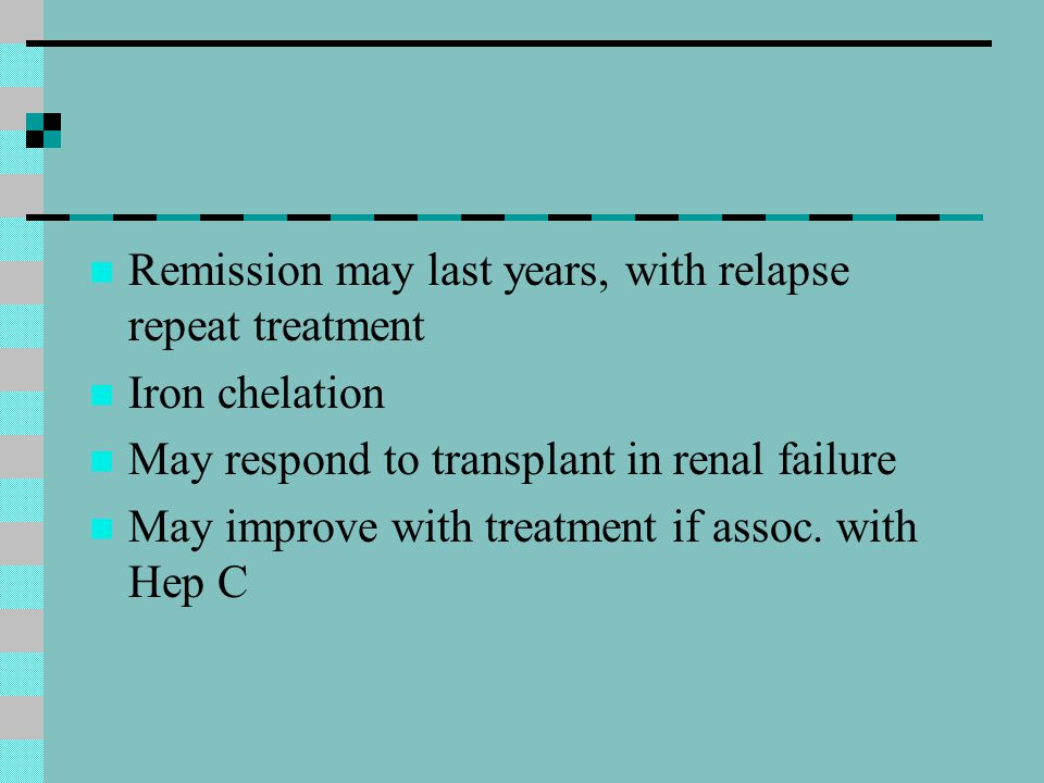Remission may last years, with relapse repeat treatment