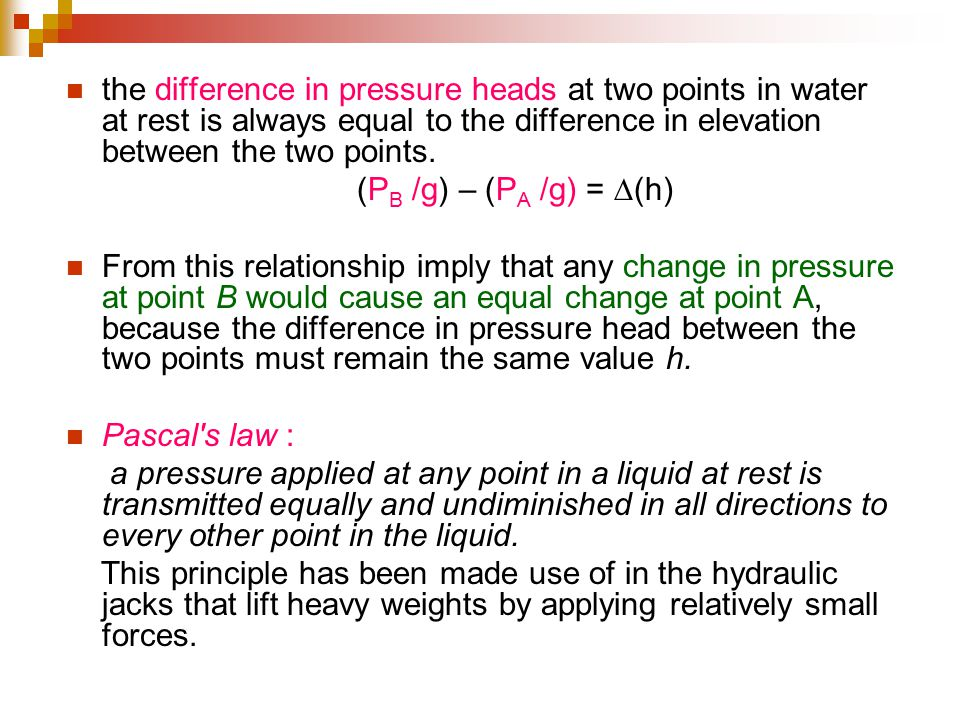 the difference in pressure heads at two points in water at rest is always equal to the difference in elevation between the two points.
