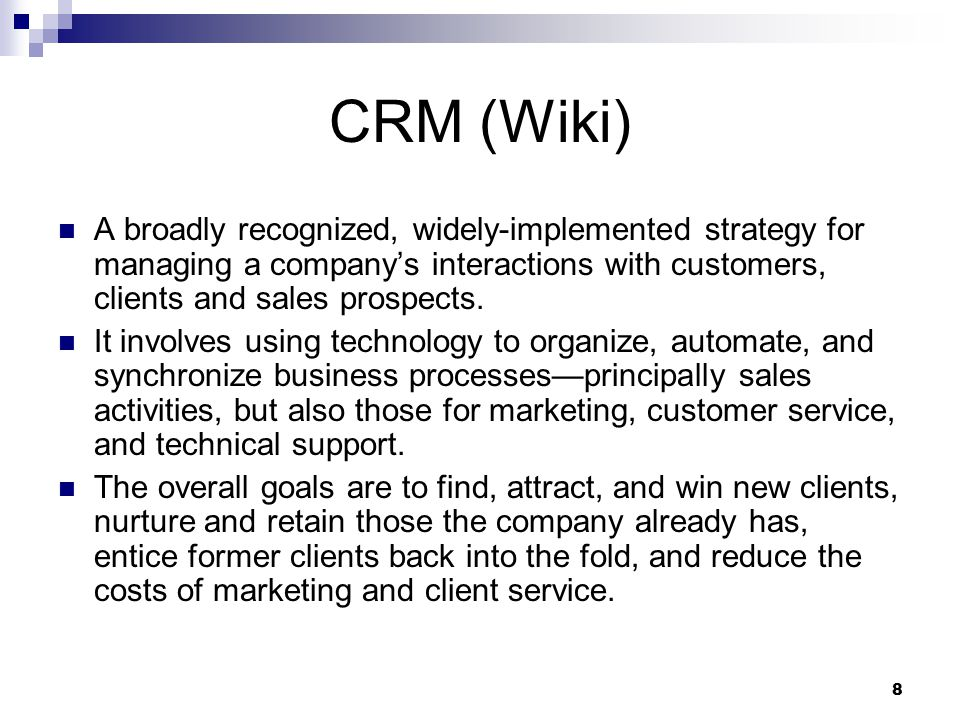 CRM (Wiki) A broadly recognized, widely-implemented strategy for managing a company's interactions with customers, clients and sales prospects.
