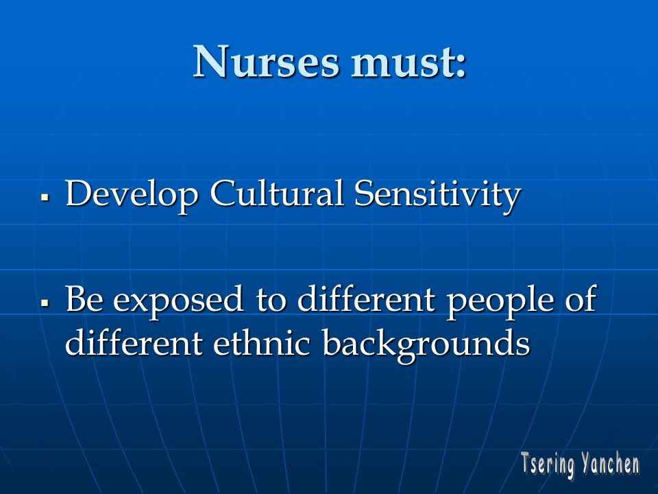cultural sensitivity in nursing practice Apply the new information to a practice situation that demonstrates cultural sensitivity in communication, reflecting the reading in chapter 25 the book is the book is advanced practice nursing: evolving roles for the transformation of the profession 2nd edition, denisco & barker.