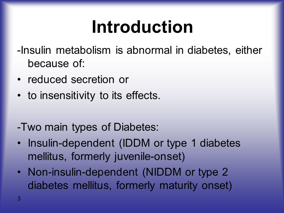 Introduction -Insulin metabolism is abnormal in diabetes, either because of: reduced secretion or.