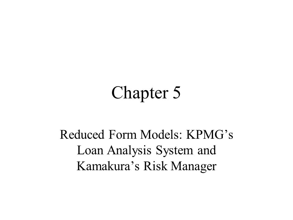 Chapter 5 Reduced Form Models: KPMG's Loan Analysis System and ...