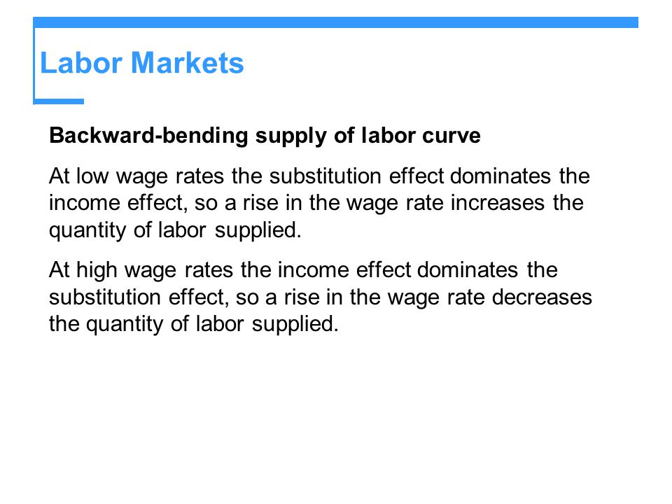 backward bending supply of labour Backward-bending supply curve of labor this is the notion that on the average  the income effect is stronger than the substitution effect, so that an increase in.