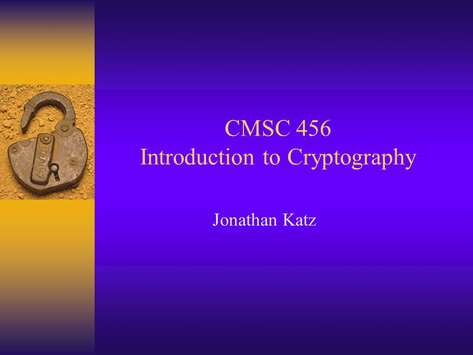 CMSC 456 Introduction to Cryptography