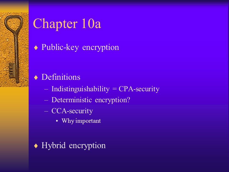 Chapter 10a Public-key encryption Definitions Hybrid encryption