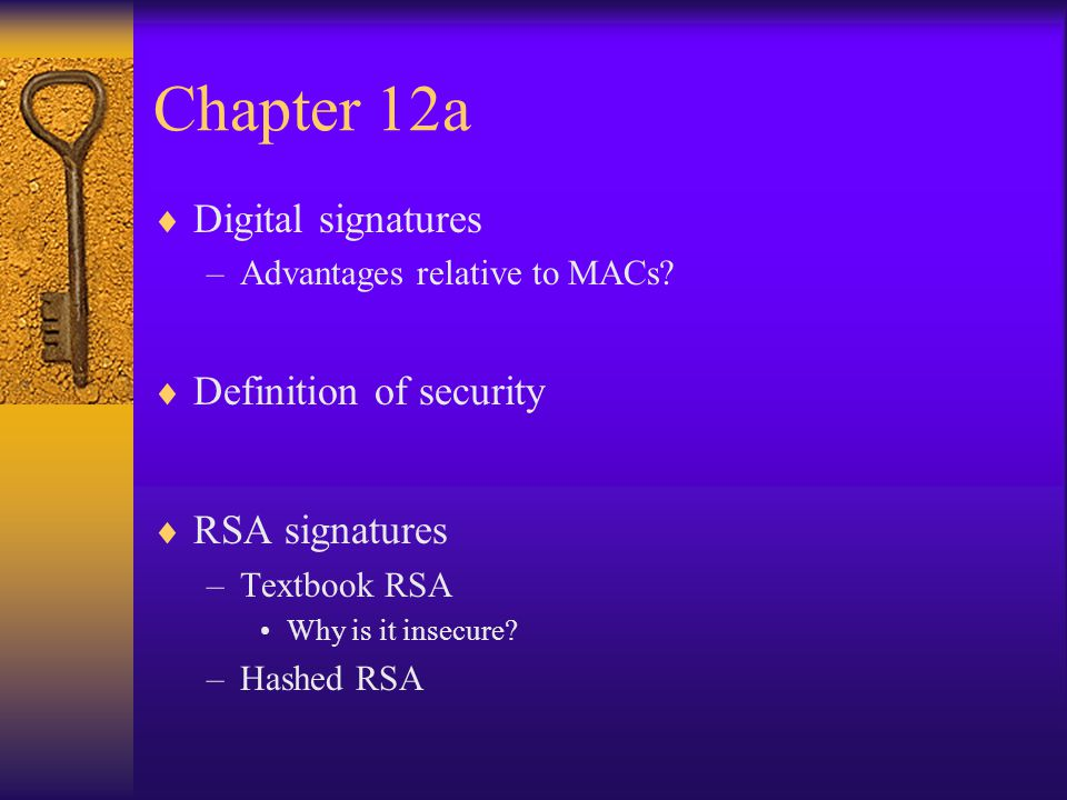 Chapter 12a Digital signatures Definition of security RSA signatures