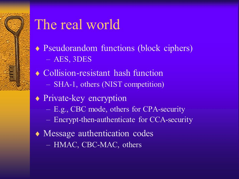 The real world Pseudorandom functions (block ciphers)