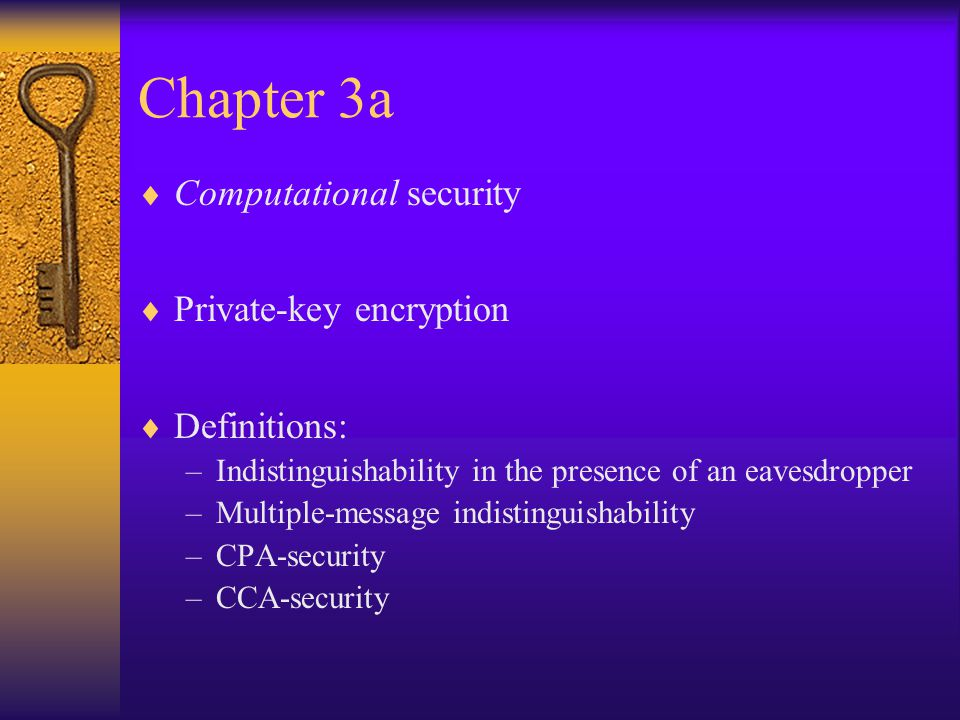 Chapter 3a Computational security Private-key encryption Definitions: