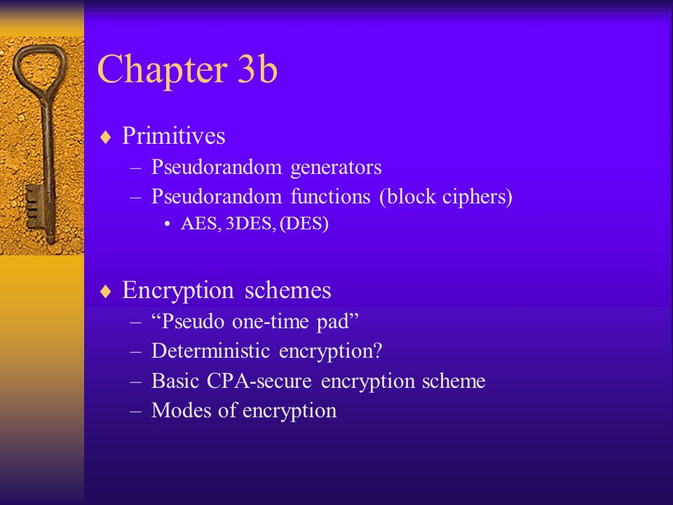 Chapter 3b Primitives Encryption schemes Pseudorandom generators