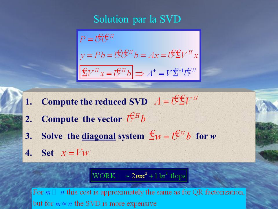 Solution par la SVD 1. Compute the reduced SVD 2. Compute the vector