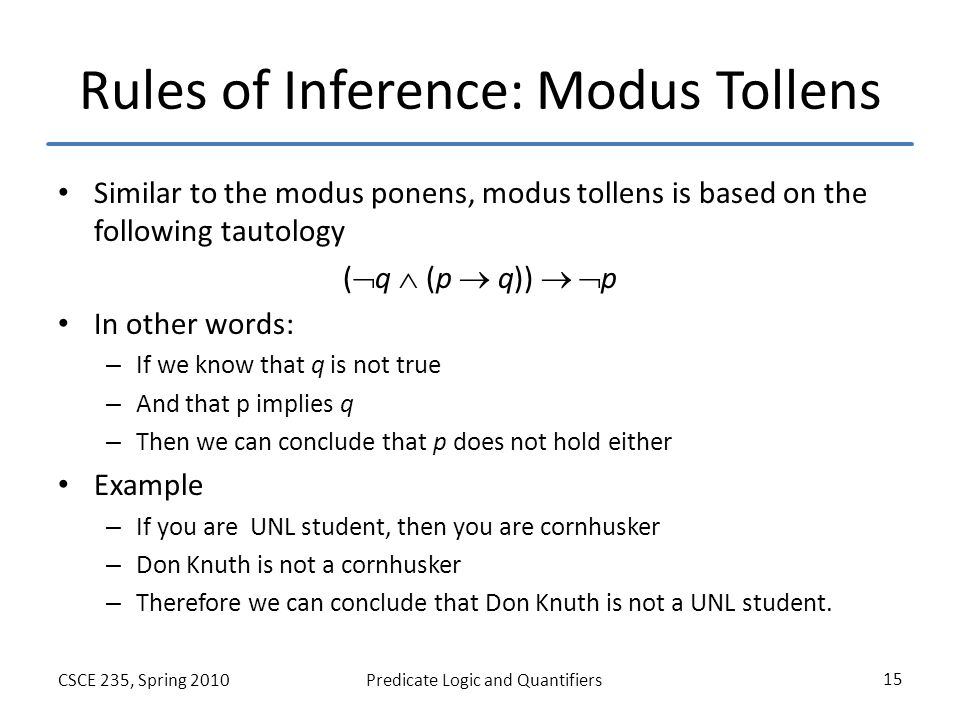 modus ponens The inference between a set of ideas, r, and another idea, c, is valid = if all of  the ideas in r are true (which they might not be) then c would have to be true as .