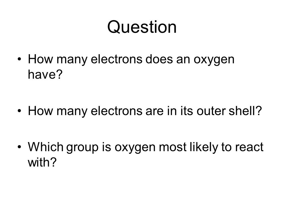 Question How many electrons does an oxygen have