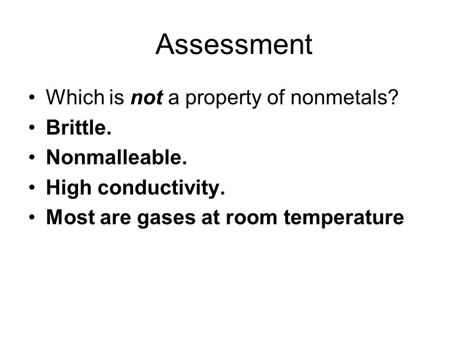 Assessment Which is not a property of nonmetals Brittle.