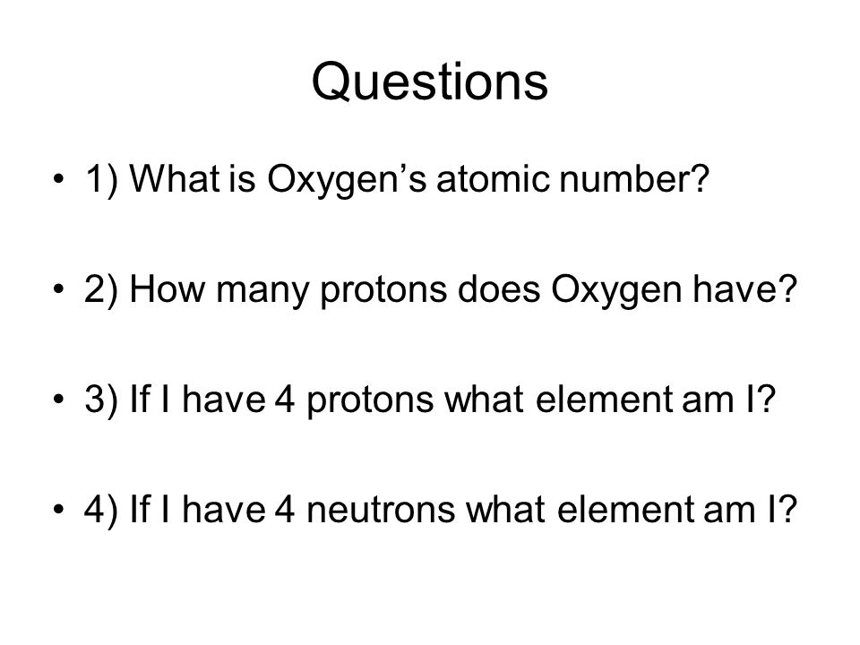 Questions 1) What is Oxygen's atomic number