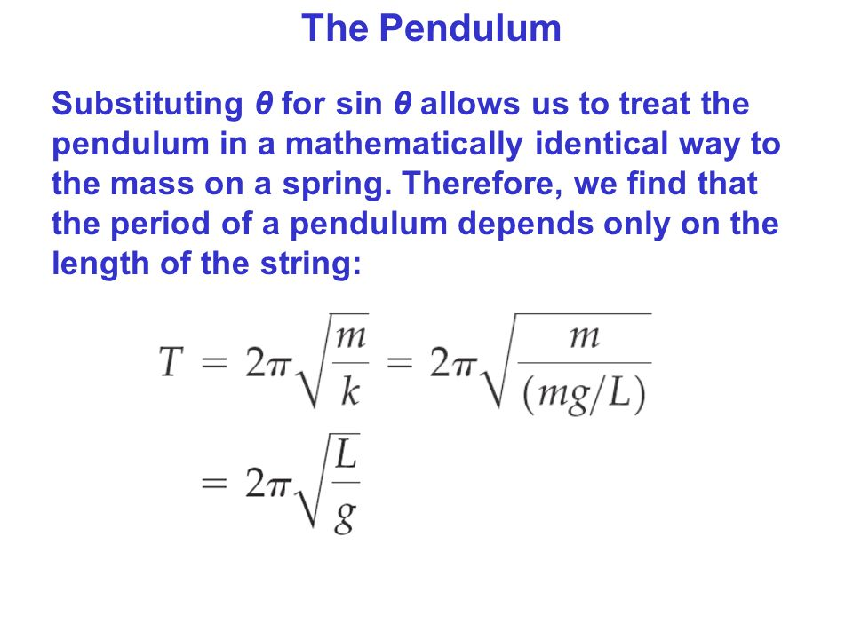 the oscillations pendulum system Period of oscillation for pendulum depends on its length: l =  only ideal  systems oscillate indefinitely  friction reduces the total energy of the system  and the.