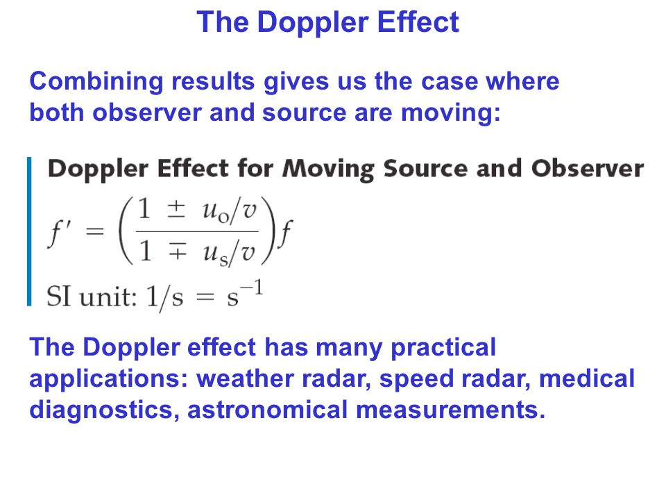 The Doppler Effect Combining results gives us the case where both observer and source are moving: