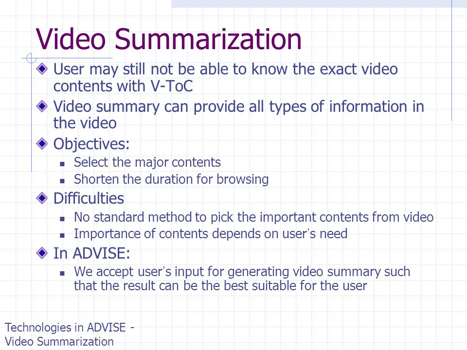 Video Summarization User may still not be able to know the exact video contents with V-ToC.