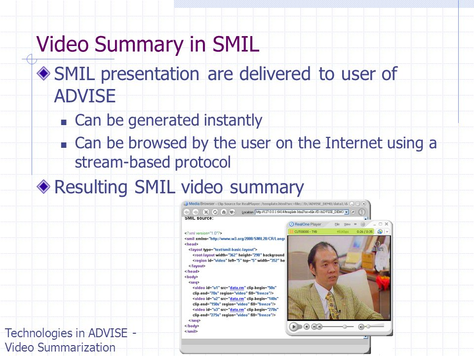 Video Summary in SMIL SMIL presentation are delivered to user of ADVISE. Can be generated instantly.
