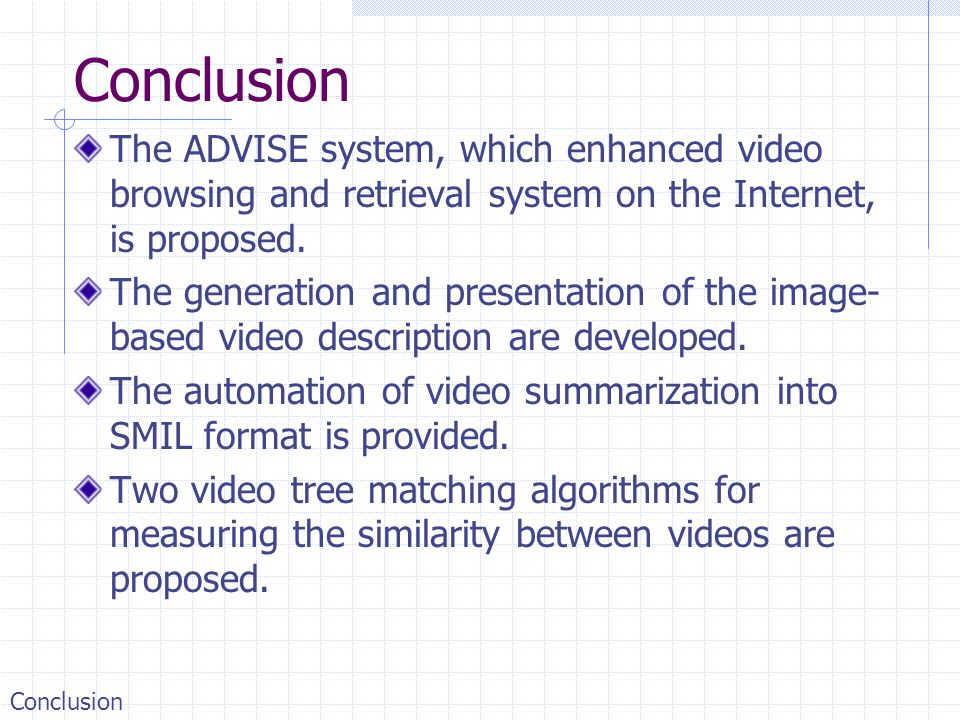 Conclusion The ADVISE system, which enhanced video browsing and retrieval system on the Internet, is proposed.