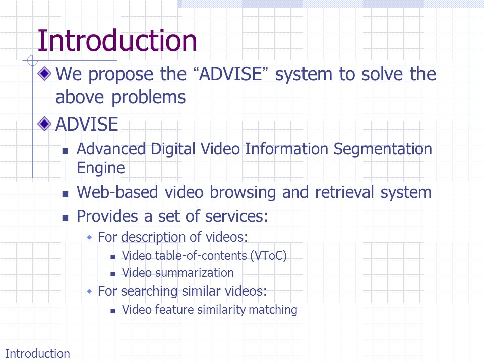 Introduction We propose the ADVISE system to solve the above problems. ADVISE. Advanced Digital Video Information Segmentation Engine.
