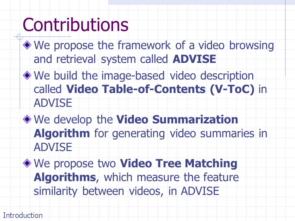 Contributions We propose the framework of a video browsing and retrieval system called ADVISE.