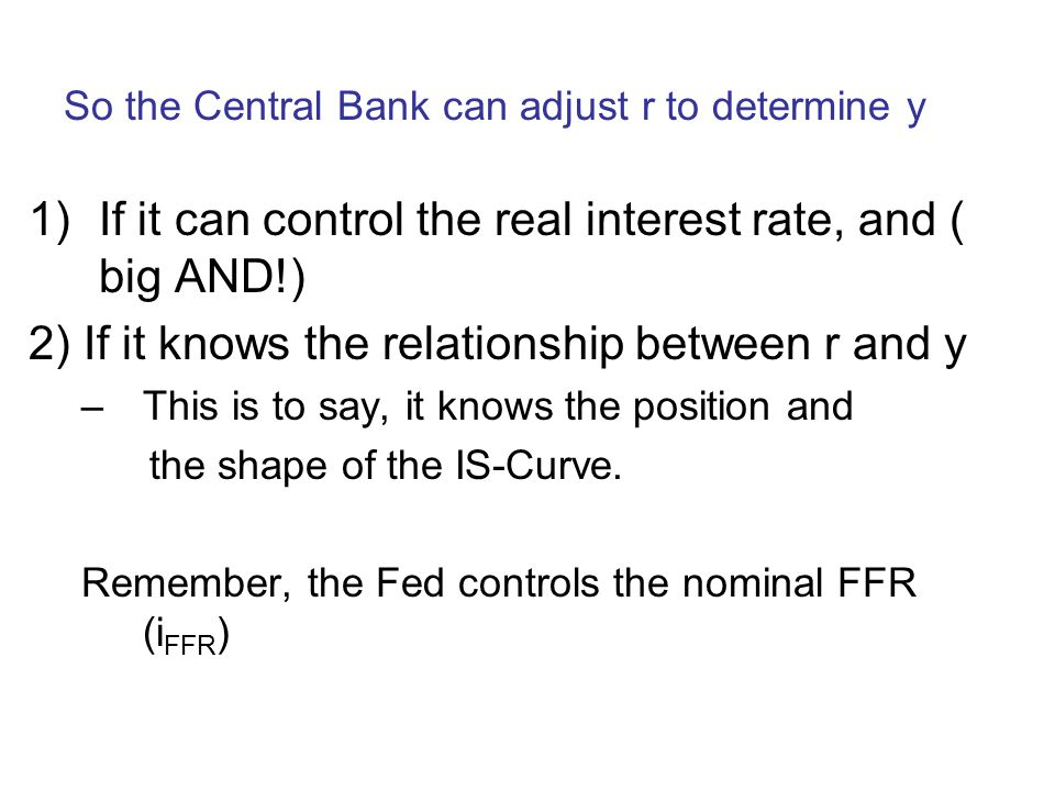 So the Central Bank can adjust r to determine y