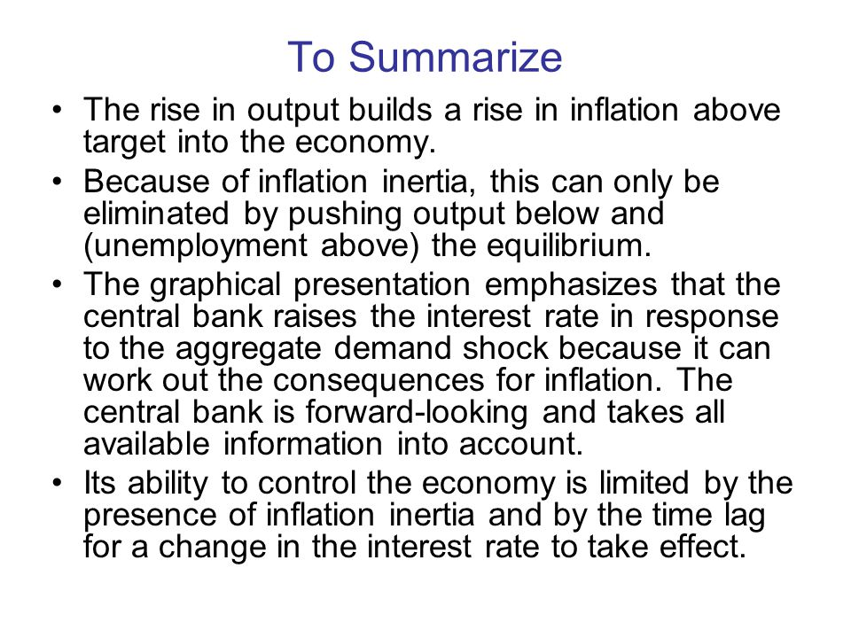 To Summarize The rise in output builds a rise in inflation above target into the economy.