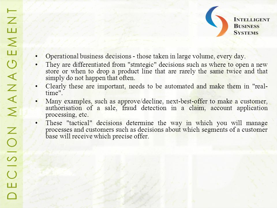 Operational business decisions - those taken in large volume, every day.