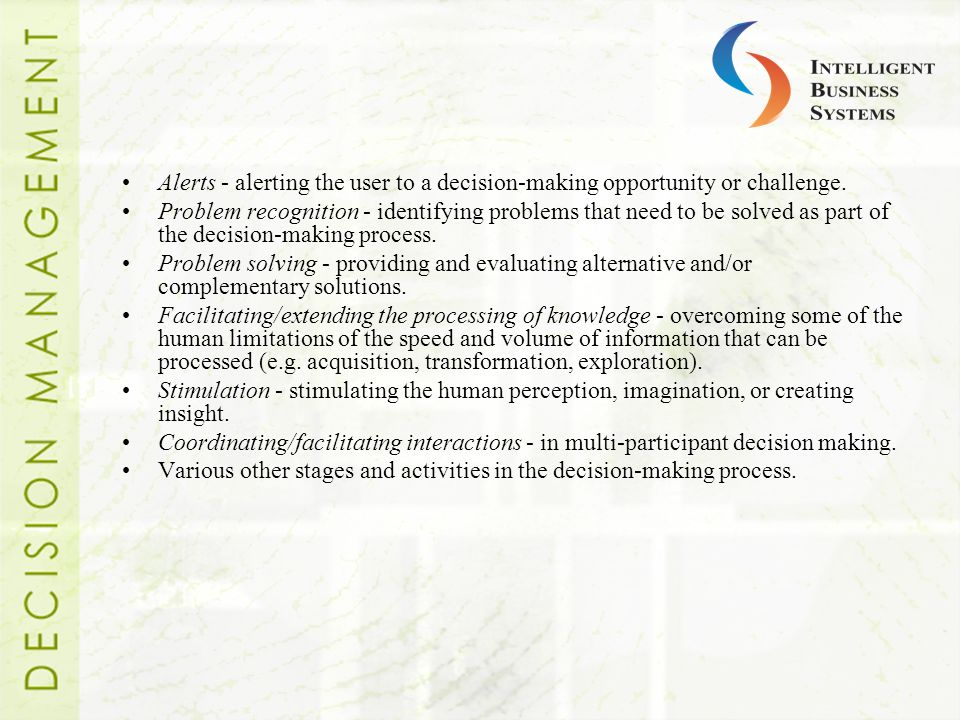 Alerts - alerting the user to a decision-making opportunity or challenge.