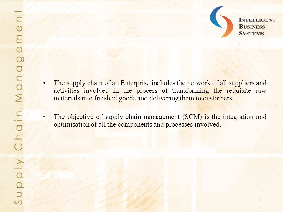 The supply chain of an Enterprise includes the network of all suppliers and activities involved in the process of transforming the requisite raw materials into finished goods and delivering them to customers.