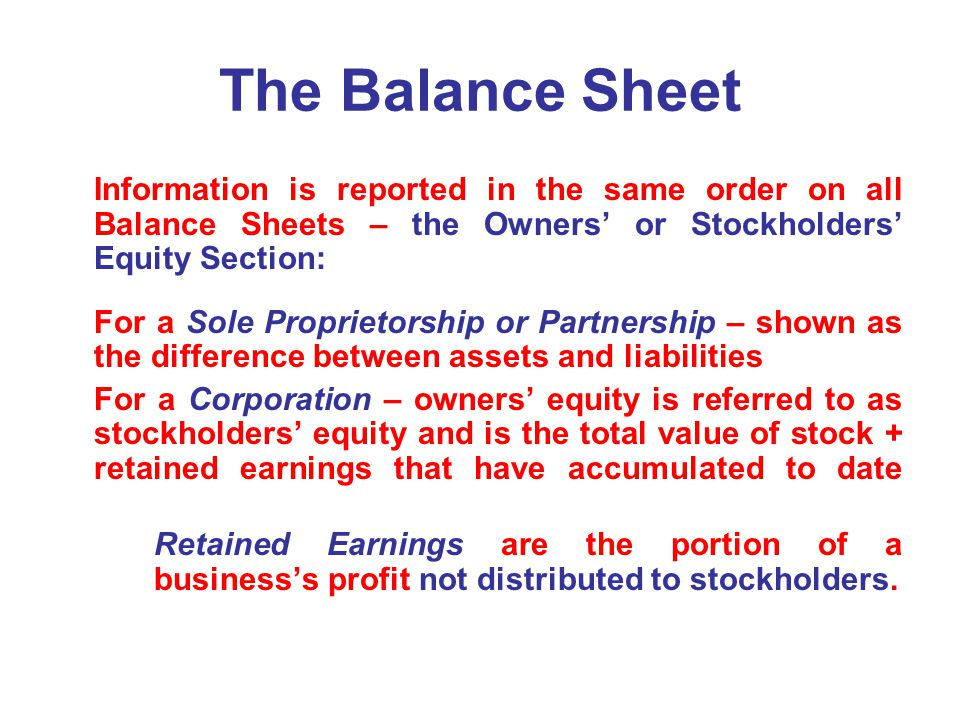 The Balance Sheet Information is reported in the same order on all Balance Sheets – the Owners' or Stockholders' Equity Section: