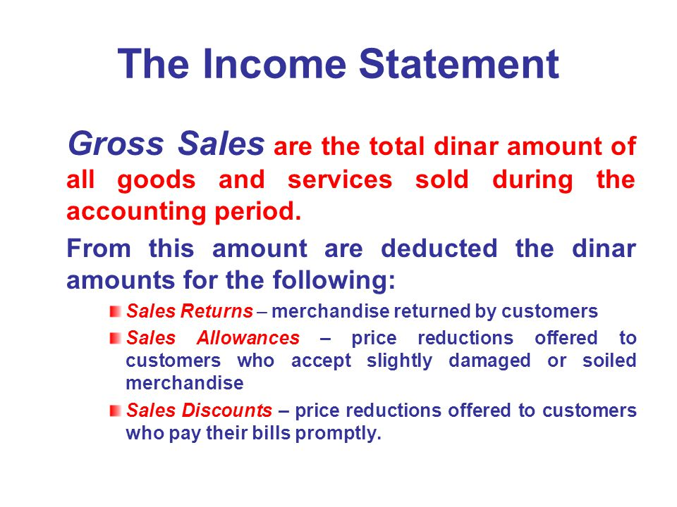 The Income Statement Gross Sales are the total dinar amount of all goods and services sold during the accounting period.